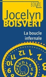 Jocelyn Boisvert - Bonzaï  : La boucle infernale.