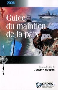 Jocelyn Coulon et Adam Chapnick - Guide du maintien de la paix.