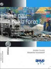 """Jocelyn Coulon et Alexandra Novosseloff - La paix par la force ? - Pour une approche réaliste du maintien de la paix """"robuste""""."""