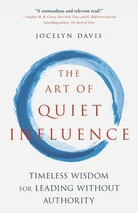 Jocelyn Davis - The Art of Quiet Influence - Timeless Wisdom for Leading Without Authority.