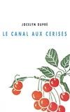 Jocelyn Dupré - Le canal aux cerises.