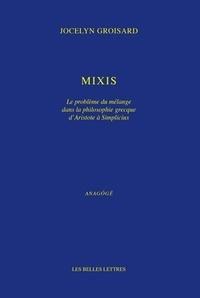 Jocelyn Groisard - Mixis - Le problème du mélange dans la philosophie grecque d'Aristote à Simplicius.
