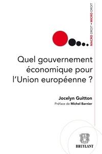 Jocelyn Guitton - Quel gouvernement économique pour l'Union européenne ?.
