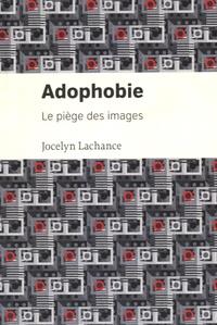 Jocelyn Lachance - Adophobie - Le piège des images.