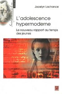 Jocelyn Lachance - L'adolescence hypermoderne - Le nouveau rapport au temps des jeunes.