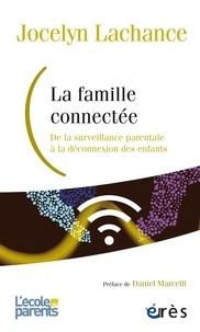 Jocelyn Lachance - La famille connectée - De la surveillance parentale à la déconnexion des enfants.