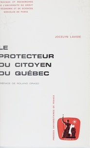 Jocelyn Lavoie et Roland Drago - Le protecteur du citoyen du Québec - Organisation et fonctionnement.