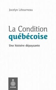 Jocelyn Létourneau - La Condition québécoise - Une histoire dépaysante.
