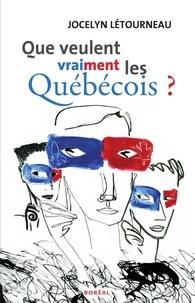 Jocelyn Létourneau - Que veulent vraiment les Québécois ?.