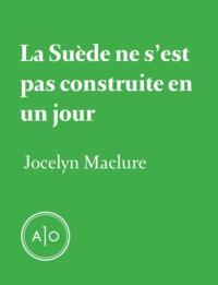 Jocelyn Maclure - La Suède ne s'est pas construite en un jour.
