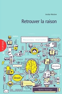 Jocelyn Maclure - Retrouver la raison - Essais de philosophie publique.