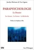 Jocelyn Morisson et Yves Lignon - Parapsychologie - Le Dossier ; Les Acteurs, La Science, La Recherche.