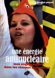 Jocelyn Peyret - Une énergie antinucléaire - Mon engagement dans les réseaux écologistes.