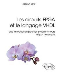 Jocelyn Sérot - Les circuits FPGA et le langage VHDL - Une introduction pour les programmeurs et par l'exemple.
