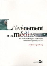 Jocelyne Arquembourg - L'événement et les médias - Les récits médiatiques des tsunamis et les débats publics (1755-2004).