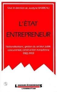 Jocelyne Barreau - L'etat entrepreneur : nationalisations, gestion du secteur public concurrentiel, construction europe.