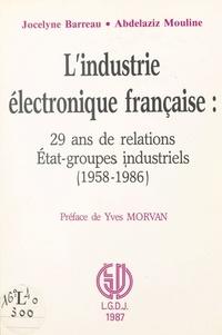 Jocelyne Barreau et Abdelaziz Mouline - L'industrie électronique française : 29 ans de relations État-groupes industriels (1958-1986).