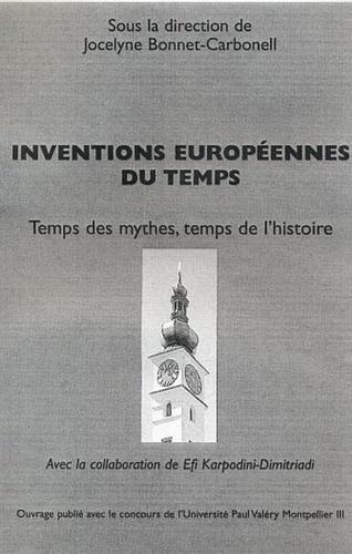 Jocelyne Bonnet-Carbonell - Inventions européennes du temps - Temps des mythes, temps de l'histoire.