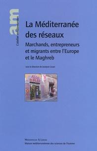 Jocelyne Cesari et  Collectif - La Méditerranée des réseaux. - Marchands, entrepreneurs et migrants entre l'Europe et le Maghreb.
