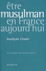 Jocelyne Cesari - Être musulman en France aujourd'hui.