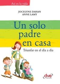 Jocelyne Dahan et Anne Lamy - Un solo padre en casa.