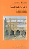 Jocelyne Dakhlia - L'oubli de la cité - La mémoire collective à l'épreuve du lignage dans le Jérid tunisien.