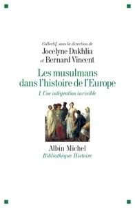 Jocelyne Dakhlia et Bernard Vincent - Les musulmans dans l'histoire de l'Europe - Tome 1, Une intégration invisible.