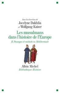 Jocelyne Dakhlia et Wolfgang Kaiser - Les musulmans dans l'histoire de l'Europe - Tome 2, Passages et contacts en Méditerranée.
