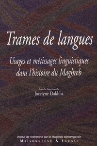 Jocelyne Dakhlia - Trames de langues - Usages et métissages linguistiques dans l'histoire du Maghreb.