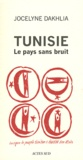 Jocelyne Dakhlia - Tunisie Le pays sans bruit.