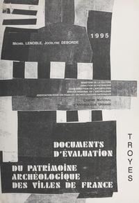 Jocelyne Deborde et Michel Lenoble - Troyes - Document d'évaluation du patrimoine archéologique urbain.