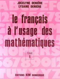 Jocelyne Denière et Lysiane Denière - Le Français à l'usage des mathématiques - Tome 1.