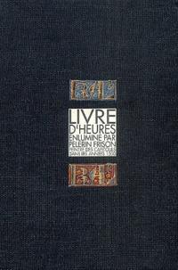Jocelyne Deschaux et Pascale Charron - Livre d'heures enluminé par Pélerin Frison, peintre des Capitouls dans les années 1500.