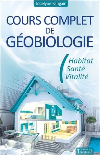 Jocelyne Fangain - Cours complet de géobiologie - Habitat, santé et vitalité.