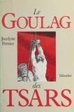 Jocelyne Fenner - Le Goulag des tsars.
