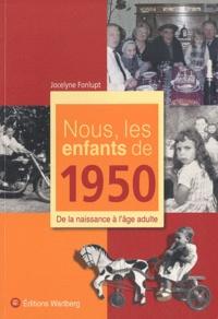 Jocelyne Fonlupt - Nous, les enfants de 1950 - De la naissance à l'âge adulte.