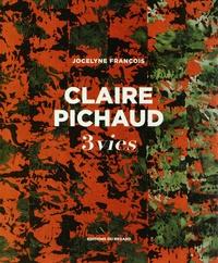 Jocelyne François - Claire Pichaud - 3 vies.