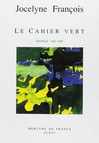 Jocelyne François - Le cahier vert - Journal 1961-1989.