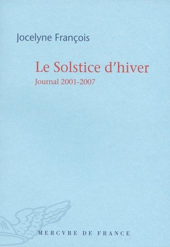 Jocelyne François - Le Solstice d'hiver - Journal 2001-2007.