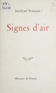 Jocelyne François - Signes d'air. [Feu de roue]. [Savoir de Vulcain] - Poèmes.