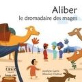 Jocelyne Garric et Sébastien Chebret - Aliber, le dromadaire des mages.