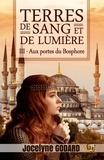 Jocelyne Godard - Aux portes du Bosphore - Terres de sang et de lumière - Tome 3.