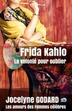 Jocelyne Godard - Frida Kahlo, la volonté pour oublier - Les Amours des femmes célèbres.