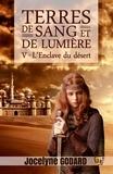 Jocelyne Godard - L'Enclave du désert - Terres de sang et de lumière - Tome 5.