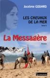 Jocelyne Godard - La Messagère Tome 3 : Les chevaux de la mer.