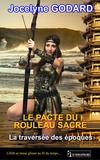 Jocelyne Godard - La traversée des époques Tome 3 : Le pacte du rouleau sacré.