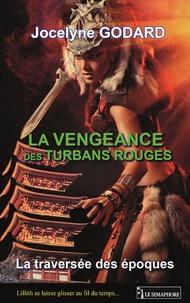 Jocelyne Godard - La vengeance des turbans rouges - La traversée des époques.