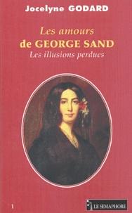 Jocelyne Godard - Les amours de George Sand - Les illusions perdues.