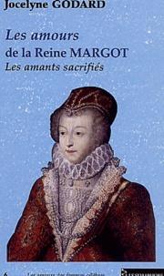Jocelyne Godard - Les amours de la Reine Margot - Les amants sacrifiés.