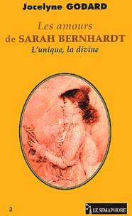 Jocelyne Godard - Les amours de Sarah Bernhardt - L'unique, la divine.
